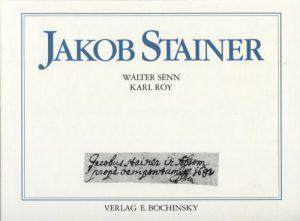 Senn, Walter u. Roy, Karl Jakob Stainer – Leben und Werk des Tiroler Meisters